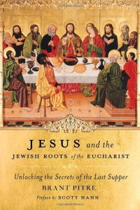 Pitre, Jesus and the Jewish Roots of the Eucharist