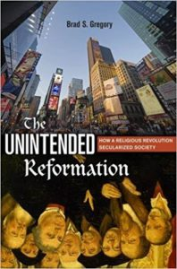 Brad S. Gregory, The Unintended Reformation